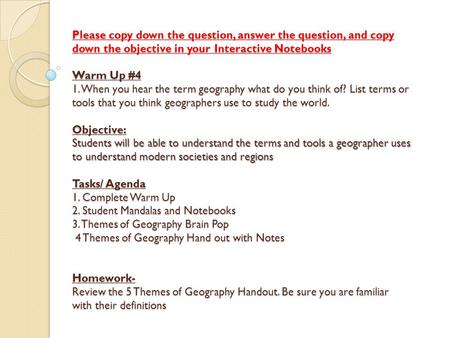 Please copy down the question, answer the question, and copy down the objective in your Interactive Notebooks Warm Up #4 1. When you hear the term geography.