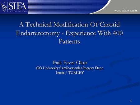 A Technical Modification Of Carotid Endarterectomy - Experience With 400 Patients Faik Fevzi Okur Sifa University Cardiovascular Surgery Dept. Izmir /