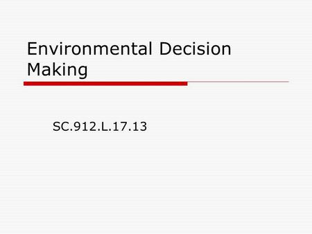 Environmental Decision Making SC.912.L.17.13. Why have environmental laws?  To regulate activities that are harmful to the environment. a. E.g., Clean.