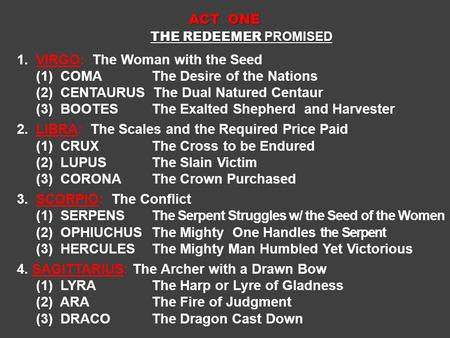 ACT ONE THE REDEEMER PROMISED THE REDEEMER PROMISED 1. VIRGO: The Woman with the Seed (1) COMA The Desire of the Nations (2) CENTAURUS The Dual Natured.
