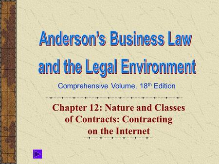 Comprehensive Volume, 18 th Edition Chapter 12: Nature and Classes of Contracts: Contracting on the Internet.