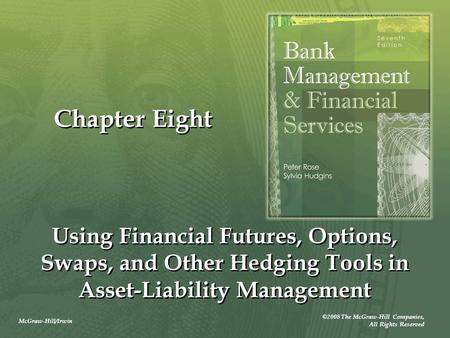 McGraw-Hill/Irwin ©2008 The McGraw-Hill Companies, All Rights Reserved Chapter Eight Using Financial Futures, Options, Swaps, and Other Hedging Tools in.