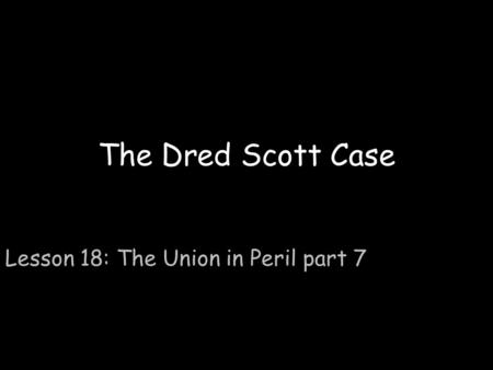 Lesson 18: The Union in Peril part 7