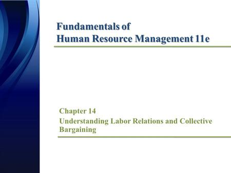 Fundamentals of Human Resource Management 11e Chapter 14 Understanding Labor Relations and Collective Bargaining.