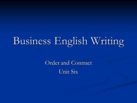 Business English Writing Order and Contract Unit Six.
