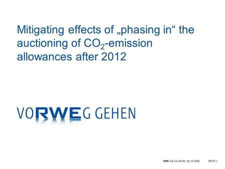 "RWE AG CA-AP En, 30.10.2008SEITE 1 Mitigating effects of ""phasing in"" the auctioning of CO 2 -emission allowances after 2012."