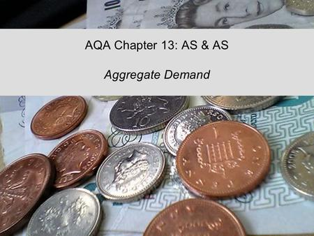 AQA Chapter 13: AS & AS Aggregate Demand. Understanding Aggregate Demand (AD) Aggregate Demand (AD) = –Total level of planned real expenditure on UK produced.