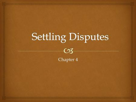 Chapter 4.   Conflict is a natural part of everyday life.  How do you handle disputes? How do we handle conflict?