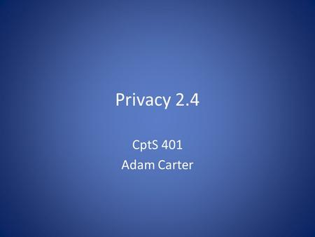 Privacy 2.4 CptS 401 Adam Carter. Discuss position paper rubric.