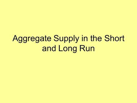 Aggregate Supply in the Short and Long Run Short-run Aggregate Supply (SRAS) SRAS shows the relationship between the economy's aggregate price level.