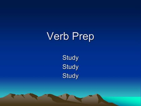 Verb Prep StudyStudyStudy. Verb Functions What kind of words are Verbs? Action Words Verbs also tell what? State of Being.