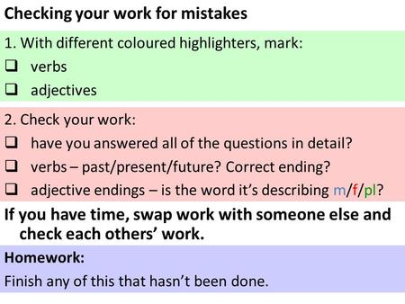 Checking your work for mistakes 1. With different coloured highlighters, mark:  verbs  adjectives 2. Check your work:  have you answered all of the.
