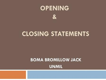 OPENING & CLOSING STATEMENTS BOMA BROMILLOW JACK UNMIL.