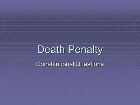 Death Penalty Constitutional Questions. Constitutional?  Can the death penalty be mandated for certain crimes?