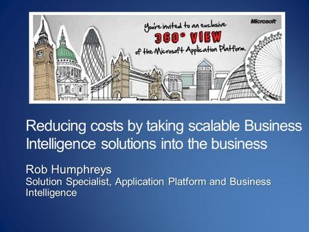 Rob Humphreys Solution Specialist, Application Platform and Business Intelligence.