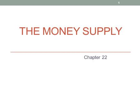 THE MONEY SUPPLY Chapter 22 1. AN OVERVIEW OF MONEY WHAT IS MONEY? Money is anything that is generally accepted as a medium of exchange A Means of Payment,