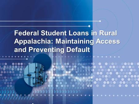 Federal Student Loans in Rural Appalachia: Maintaining Access and Preventing Default.