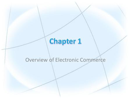 Overview of Electronic Commerce. Copyright © 2010 Pearson Education, Inc. 1.Define electronic commerce (EC) and describe its various categories. 2.Describe.