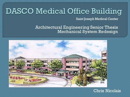 Architectural Engineering Senior Thesis Mechanical System Redesign Saint Joseph Medical Center Chris Nicolais.