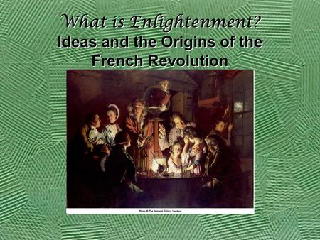 What is Enlightenment? Ideas and the Origins of the French Revolution.