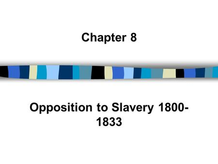 Chapter 8 Opposition to Slavery 1800- 1833. I. A Country in Turmoil Late 1820s was a time of great change –Transportation and market revolution –Industrialization.