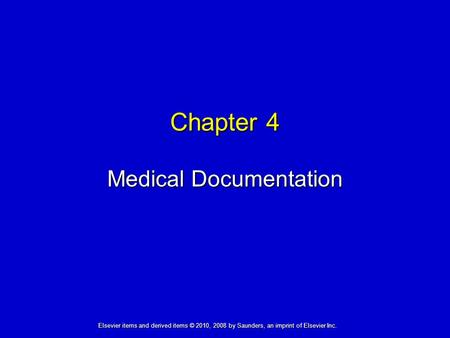 Medical Documentation Chapter 4 Elsevier items and derived items © 2010, 2008 by Saunders, an imprint of Elsevier Inc.