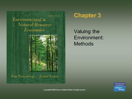 Copyright © 2009 Pearson Addison-Wesley. All rights reserved. Chapter 3 Valuing the Environment: Methods.