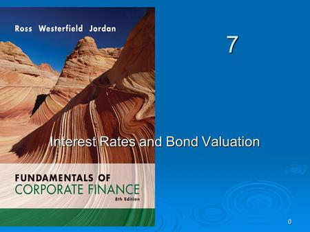 7 0 Interest Rates and Bond Valuation. 1 Key Concepts and Skills  Know the important bond features and bond types  Understand bond values and why they.