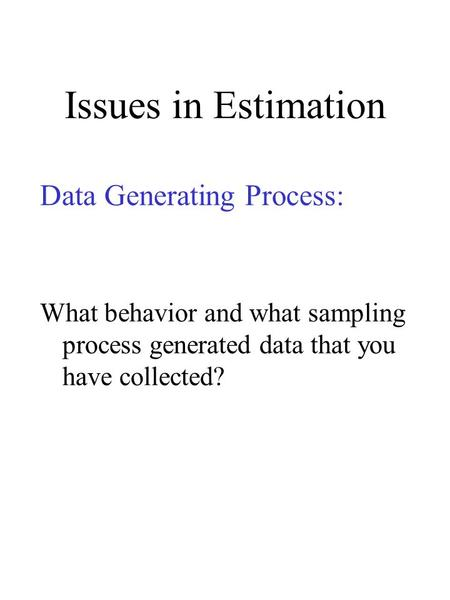 Issues in Estimation Data Generating Process: