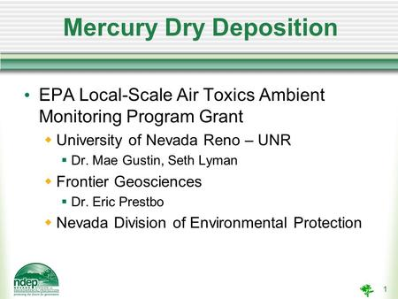 1 Mercury Dry Deposition EPA Local-Scale Air Toxics Ambient Monitoring Program Grant  University of Nevada Reno – UNR  Dr. Mae Gustin, Seth Lyman  Frontier.