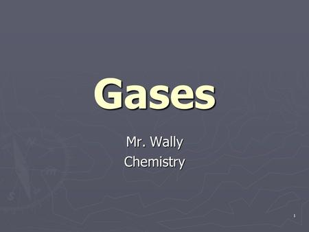 1 Gases Mr. Wally Chemistry. 2 Kinetic Theory of Gases ► Molecules in random motion: strike each other and walls of container. ► Force exerted on walls.