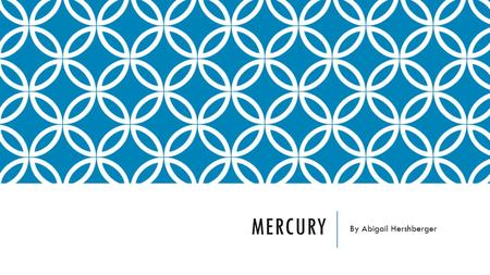 MERCURY By Abigail Hershberger. WHAT IS MERCURY? Mercury- a poisonous heavy silver-white metallic element that is liquid at room temperature.