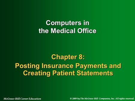 © 2009 by The McGraw-Hill Companies, Inc. All rights reserved. McGraw-Hill Career Education Chapter 8: Posting Insurance Payments and Creating Patient.