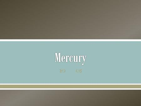 .  Symbol: Hg  Atomic number: 80  Moderately active  Mercury reacts at about 350°C to form Mercury II oxide 2Hg(s) + O 2 (g) → 2HgO(s) A red powder.
