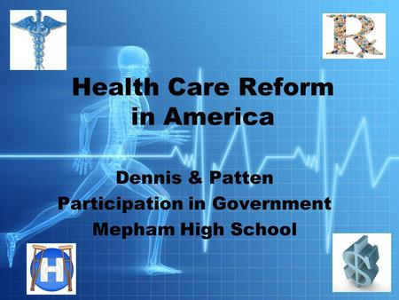 Dennis & Patten Participation in Government Mepham High School Health Care Reform in America.