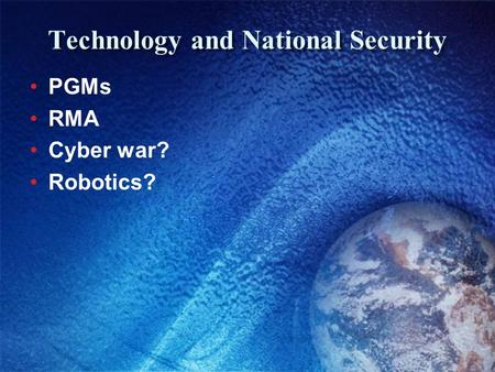 Technology and National Security PGMs RMA Cyber war? Robotics?