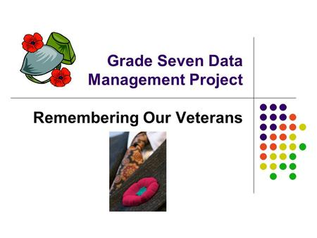 Grade Seven Data Management Project Remembering Our Veterans.