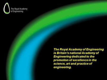 The Royal Academy of Engineering is Britain's national Academy of Engineering dedicated to the promotion of excellence in the science, art and practice.