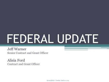 FEDERAL UPDATE Jeff Warner Senior Contract and Grant Officer Alisia Ford Contract and Grant Officer Spring QRAM - Tuesday, March 12, 2013.