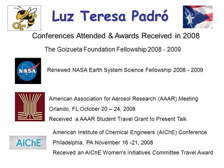 Luz Teresa Padró Renewed NASA Earth System Science Fellowship 2008 - 2009 The Goizueta Foundation Fellowship 2008 - 2009 Conferences Attended & Awards.