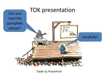 "TOK presentation ""Death by PowerPoint"" Can you read the pamphlet please? Carefully!"