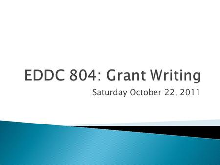 Saturday October 22, 2011.  Important to well-rounded graduate education/professional development ◦ An activity you'll be engaging in wherever you work.