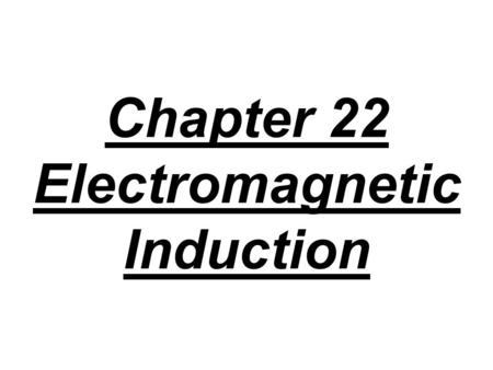 Chapter 22 Electromagnetic Induction. When a coil of wire is in a magnetic field, the magnetic flux Ф is the strength of the field B multiplied by the.