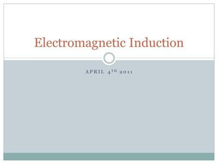 "APRIL 4 TH 2011 Electromagnetic Induction. The Discovery In 1822, Michael Faraday wrote a goal in his notebook: ""Convert Magnetism into Electricity""....."