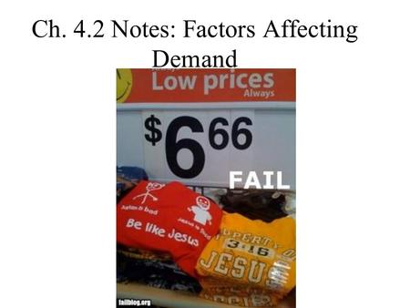 Ch. 4.2 Notes: Factors Affecting Demand. I. 2 Graphs explaining why we buy more….. A. Change in Quantity Demand = price down we buy more 1. Why? a. Income.