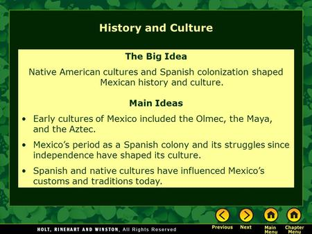 History and Culture The Big Idea Native American cultures and Spanish colonization shaped Mexican history and culture. Main Ideas Early cultures of Mexico.