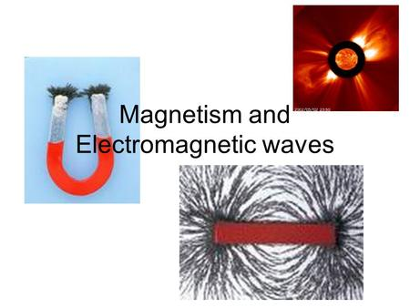 Magnetism and Electromagnetic waves. Magnetic field A magnet attracts paper clips, nails, and other objects made of iron. Any magnet has two ends, called.