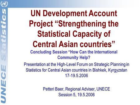 "UN Development Account Project ""Strengthening the Statistical Capacity of Central Asian countries"" Concluding Session ""How Can the International Community."