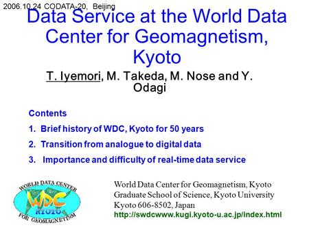Data Service at the World Data Center for Geomagnetism, Kyoto T. Iyemori, M. Takeda, M. Nose and Y. Odagi World Data Center for Geomagnetism, Kyoto Graduate.