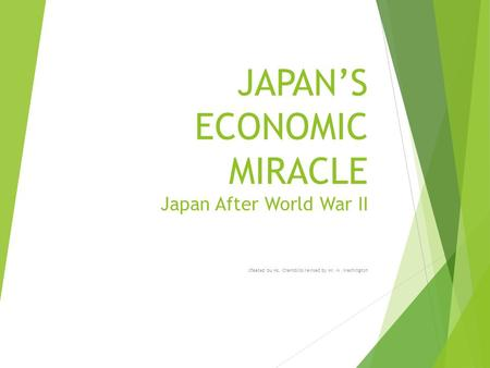 JAPAN'S ECONOMIC MIRACLE Japan After World War II Cfeated bu Ms. Chambliss revised by Mr. M.Washington.